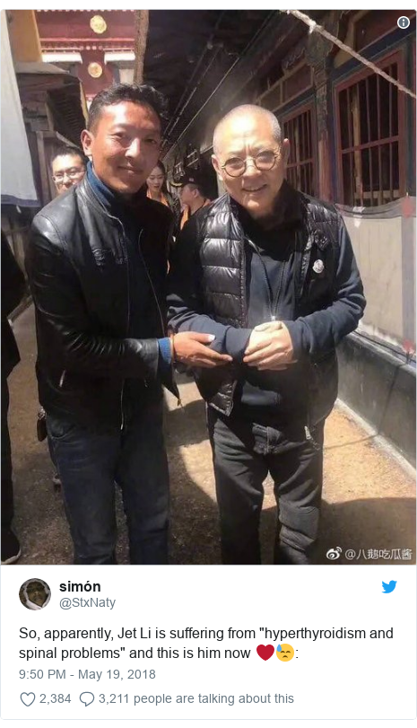 """Twitter post by @StxNaty: So, apparently, Jet Li is suffering from """"hyperthyroidism and spinal problems"""" and this is him now ❤️😓"""