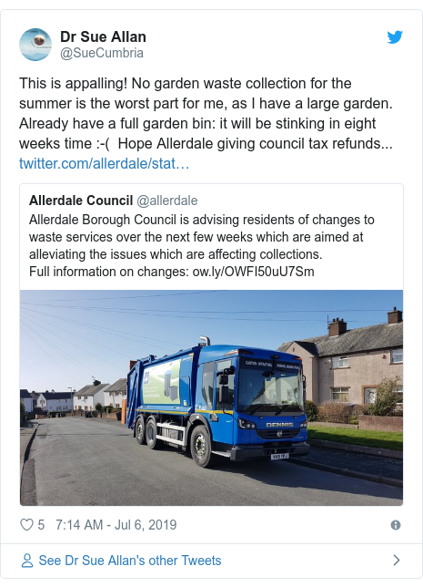 Twitter post by @SueCumbria: This is appalling! No garden waste collection for the summer is the worst part for me, as I have a large garden. Already have a full garden bin  it will be stinking in eight weeks time  -(  Hope Allerdale giving council tax refunds...