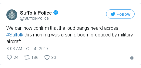 Twitter post by @SuffolkPolice: We can now confirm that the loud bangs heard across #Suffolk this morning was a sonic boom produced by military aircraft.
