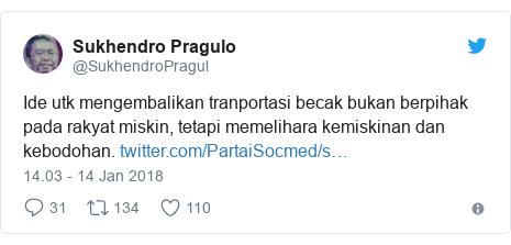 Twitter pesan oleh @SukhendroPragul: Ide utk mengembalikan tranportasi becak bukan berpihak pada rakyat miskin, tetapi memelihara kemiskinan dan kebodohan.