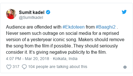 Twitter post by @SumitkadeI: Audience are offended with #Ekdoteen from #Baaghi2 . Never seem such outrage on social media for a reprised version of a yesteryear iconic song. Makers should remove the song from the film if possible..They should seriously consider it. It's giving negative publicity to the film.