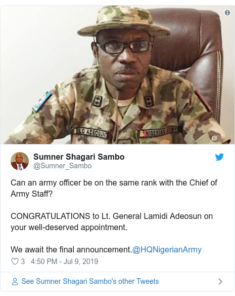 Twitter post by @Sumner_Sambo: Can an army officer be on the same rank with the Chief of Army Staff?CONGRATULATIONS to Lt. General Lamidi Adeosun on your well-deserved appointment.We await the final announcement.@HQNigerianArmy