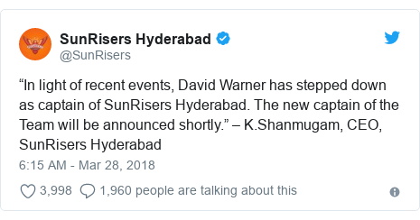 """Twitter post by @SunRisers: """"In light of recent events, David Warner has stepped down as captain of SunRisers Hyderabad. The new captain of the Team will be announced shortly."""" – K.Shanmugam, CEO, SunRisers Hyderabad"""