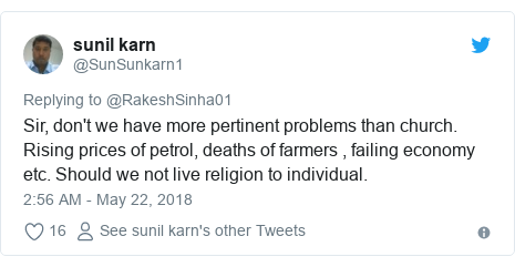 Twitter post by @SunSunkarn1: Sir, don't we have more pertinent problems than church. Rising prices of petrol, deaths of farmers , failing economy etc. Should we not live religion to individual.