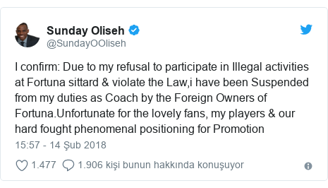 @SundayOOliseh tarafından yapılan Twitter paylaşımı: I confirm  Due to my refusal to participate in Illegal activities at Fortuna sittard & violate the Law,i have been Suspended from my duties as Coach by the Foreign Owners of Fortuna.Unfortunate for the lovely fans, my players & our hard fought phenomenal positioning for Promotion