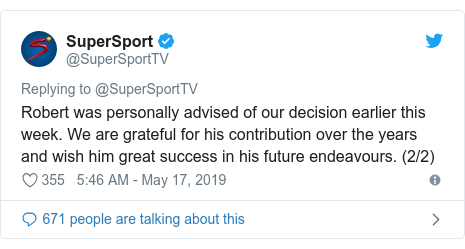 Twitter post by @SuperSportTV: Robert was personally advised of our decision earlier this week. We are grateful for his contribution over the years and wish him great success in his future endeavours. (2/2)