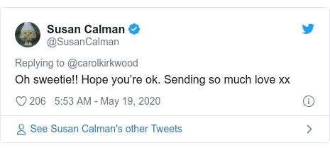 Twitter post by @SusanCalman: Oh sweetie!! Hope you're ok. Sending so much love xx