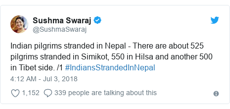 Twitter post by @SushmaSwaraj: Indian pilgrims stranded in Nepal - There are about 525 pilgrims stranded in Simikot, 550 in Hilsa and another 500 in Tibet side. /1 #IndiansStrandedInNepal