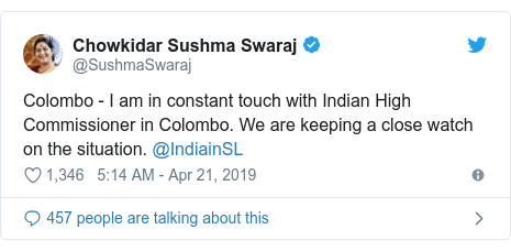 Twitter post by @SushmaSwaraj: Colombo - I am in constant touch with Indian High Commissioner in Colombo. We are keeping a close watch on the situation. @IndiainSL