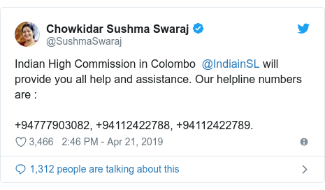 Twitter post by @SushmaSwaraj: Indian High Commission in Colombo  @IndiainSL will provide you all help and assistance. Our helpline numbers are   +94777903082, +94112422788, +94112422789.