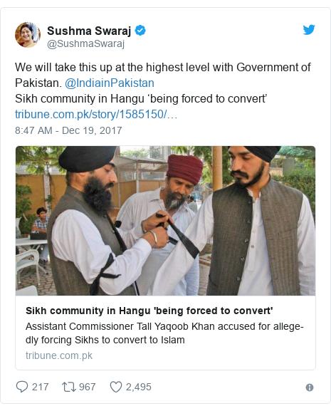 د @SushmaSwaraj په مټ ټویټر  تبصره : We will take this up at the highest level with Government of Pakistan. @IndiainPakistanSikh community in Hangu 'being forced to convert'