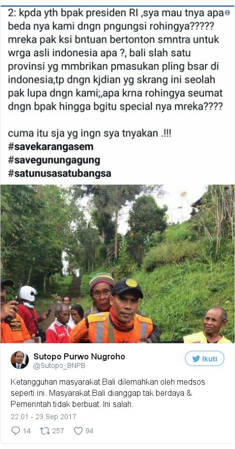 Twitter pesan oleh @Sutopo_BNPB: Ketangguhan masyarakat Bali dilemahkan oleh medsos seperti ini. Masyarakat Bali dianggap tak berdaya & Pemerintah tidak berbuat. Ini salah. pic.twitter.com/qJT4vQWNHg