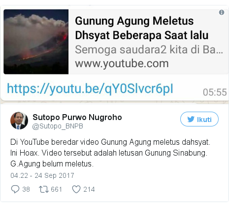 Twitter pesan oleh @Sutopo_BNPB: Di YouTube beredar video Gunung Agung meletus dahsyat. Ini Hoax. Video tersebut adalah letusan Gunung Sinabung. G.Agung belum meletus. pic.twitter.com/48wLQXOdKe