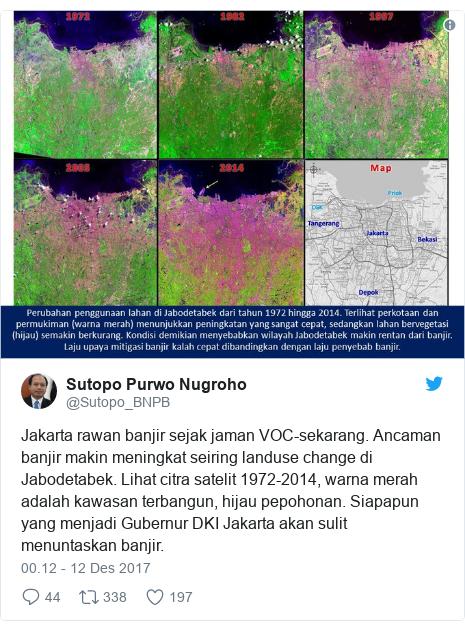 Twitter pesan oleh @Sutopo_BNPB: Jakarta rawan banjir sejak jaman VOC-sekarang. Ancaman banjir makin meningkat seiring landuse change di Jabodetabek. Lihat citra satelit 1972-2014, warna merah adalah kawasan terbangun, hijau pepohonan. Siapapun yang menjadi Gubernur DKI Jakarta akan sulit menuntaskan banjir.