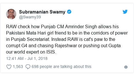 Twitter post by @Swamy39: RAW check how Punjab CM Amrinder Singh allows his Pakistani Mata Hari girl friend to be in the corridors of power in Punjab Secretariat. Instead RAW is cat's paw to the corrupt G4 and chasing Rajeshwar or pushing out Gupta our world expert on ISIS.
