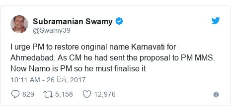 Twitter post by @Swamy39: I urge PM to restore original name Karnavati for Ahmedabad. As CM he had sent the proposal to PM MMS. Now Namo is PM so he must finalise it