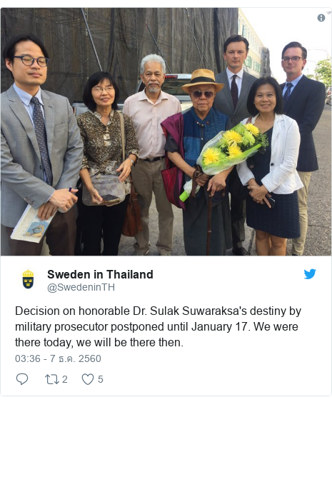 Twitter โพสต์โดย @SwedeninTH: Decision on honorable Dr. Sulak Suwaraksa's destiny by military prosecutor postponed until January 17. We were there today, we will be there then.