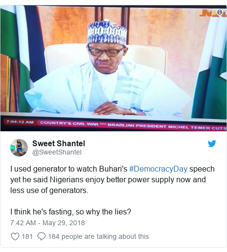 Twitter post by @SweetShantel: I used generator to watch Buhari's #DemocracyDay speech yet he said Nigerians enjoy better power supply now and less use of generators.I think he's fasting, so why the lies?