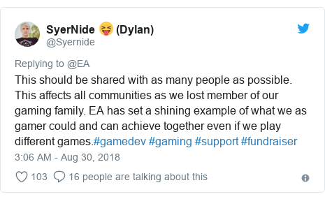 Twitter post by @Syernide: This should be shared with as many people as possible. This affects all communities as we lost member of our gaming family. EA has set a shining example of what we as gamer could and can achieve together even if we play different games.#gamedev #gaming #support #fundraiser