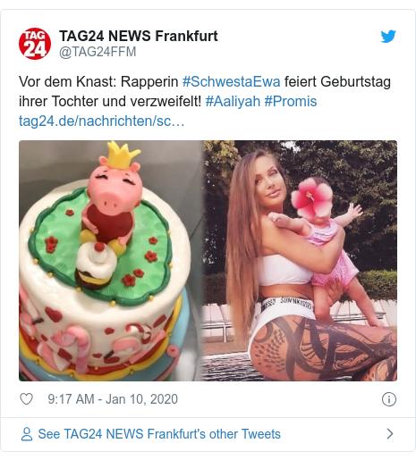 Twitter post by @TAG24FFM: Vor dem Knast  Rapperin #SchwestaEwa feiert Geburtstag ihrer Tochter und verzweifelt! #Aaliyah #Promis