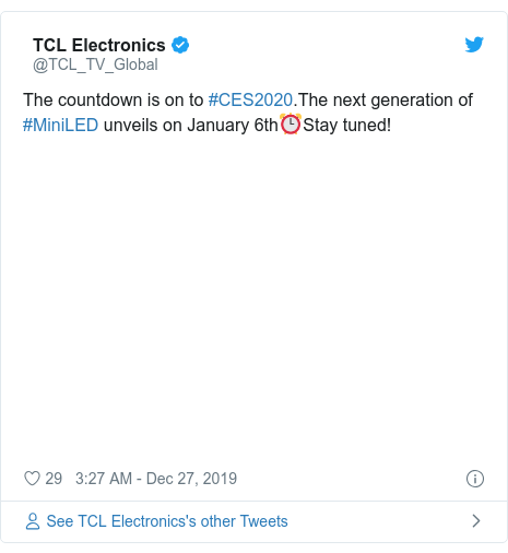 Twitter post by @TCL_TV_Global: The countdown is on to #CES2020.The next generation of #MiniLED unveils on January 6th⏰Stay tuned!