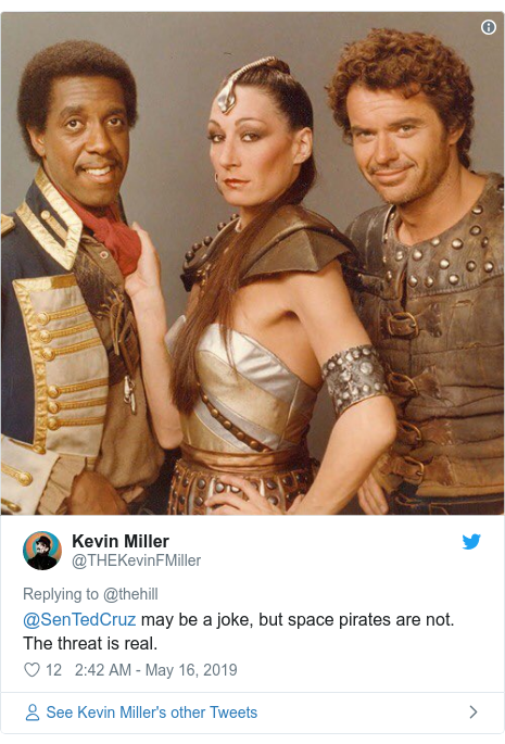Twitter post by @THEKevinFMiller: @SenTedCruz may be a joke, but space pirates are not. The threat is real.
