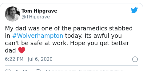 Twitter post by @THipgrave: My dad was one of the paramedics stabbed in #Wolverhampton today. Its awful you can't be safe at work. Hope you get better dad ❤️