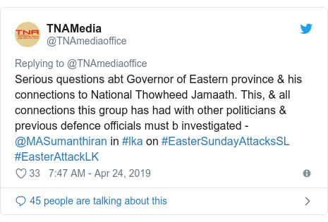 Twitter හි @TNAmediaoffice කළ පළකිරීම: Serious questions abt Governor of Eastern province & his connections to National Thowheed Jamaath. This, & all connections this group has had with other politicians & previous defence officials must b investigated -@MASumanthiran in #lka on #EasterSundayAttacksSL #EasterAttackLK