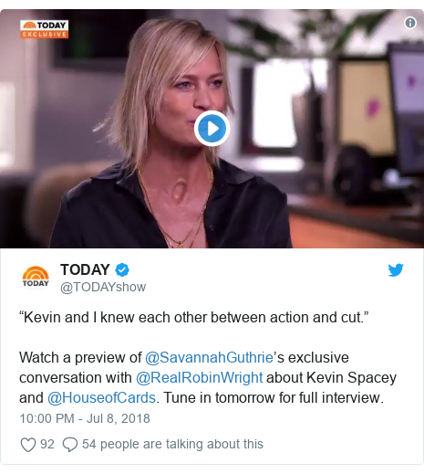 "Twitter post by @TODAYshow: ""Kevin and I knew each other between action and cut.""Watch a preview of @SavannahGuthrie's exclusive conversation with @RealRobinWright about Kevin Spacey and @HouseofCards. Tune in tomorrow for full interview."