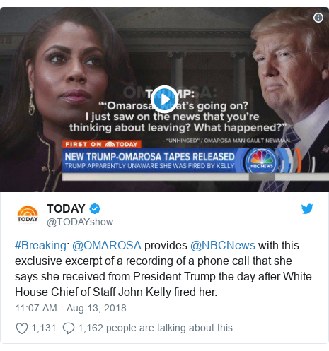 Twitter post by @TODAYshow: #Breaking  @OMAROSA provides @NBCNews with this exclusive excerpt of a recording of a phone call that she says she received from President Trump the day after White House Chief of Staff John Kelly fired her.