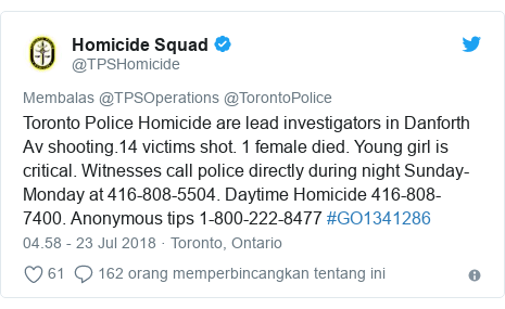 Twitter pesan oleh @TPSHomicide: Toronto Police Homicide are lead investigators in Danforth Av shooting.14 victims shot. 1 female died. Young girl is critical. Witnesses call police directly during night Sunday-Monday at 416-808-5504. Daytime Homicide 416-808-7400. Anonymous tips 1-800-222-8477 #GO1341286
