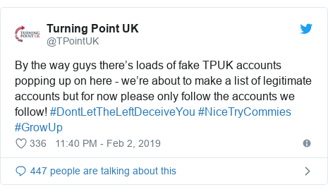 Twitter post by @TPointUK: By the way guys there's loads of fake TPUK accounts popping up on here - we're about to make a list of legitimate accounts but for now please only follow the accounts we follow! #DontLetTheLeftDeceiveYou #NiceTryCommies #GrowUp