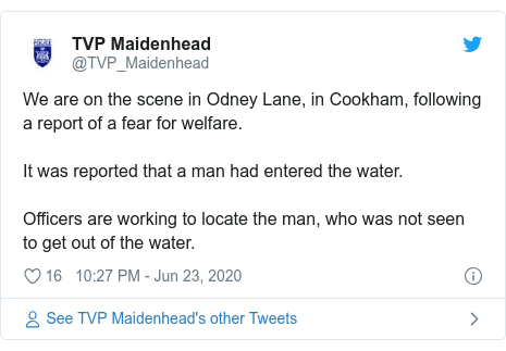 Twitter post by @TVP_Maidenhead: We are on the scene in Odney Lane, in Cookham, following a report of a fear for welfare. It was reported that a man had entered the water.Officers are working to locate the man, who was not seen to get out of the water.