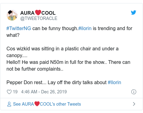 Twitter post by @TWEETORACLE: #TwitterNG can be funny though.#ilorin is trending and for what?Cos wizkid was sitting in a plastic chair and under a canopy....Hello!! He was paid N50m in full for the show.. There can not be further complaints..Pepper Don rest... Lay off the dirty talks about #Ilorin