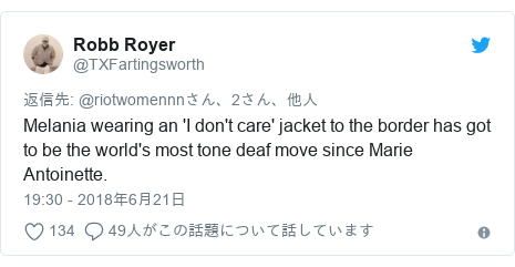 Twitter post by @TXFartingsworth: Melania wearing an 'I don't care' jacket to the border has got to be the world's most tone deaf move since Marie Antoinette.