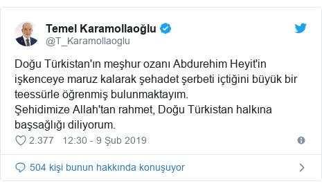 @T_Karamollaoglu tarafından yapılan Twitter paylaşımı: Doğu Türkistan'ın meşhur ozanı Abdurehim Heyit'in işkenceye maruz kalarak şehadet şerbeti içtiğini büyük bir teessürle öğrenmiş bulunmaktayım.Şehidimize Allah'tan rahmet, Doğu Türkistan halkına başsağlığı diliyorum.