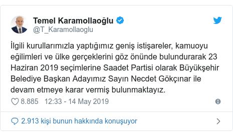 @T_Karamollaoglu tarafından yapılan Twitter paylaşımı: İlgili kurullarımızla yaptığımız geniş istişareler, kamuoyu eğilimleri ve ülke gerçeklerini göz önünde bulundurarak 23 Haziran 2019 seçimlerine Saadet Partisi olarak Büyükşehir Belediye Başkan Adayımız Sayın Necdet Gökçınar ile devam etmeye karar vermiş bulunmaktayız.