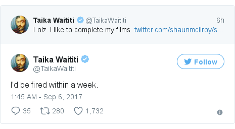 Twitter post by @TaikaWaititi: I'd be fired within a week.