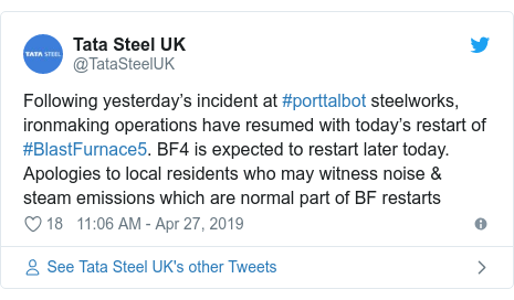 Twitter post by @TataSteelUK: Following yesterday's incident at #porttalbot steelworks, ironmaking operations have resumed with today's restart of #BlastFurnace5. BF4 is expected to restart later today. Apologies to local residents who may witness noise & steam emissions which are normal part of BF restarts