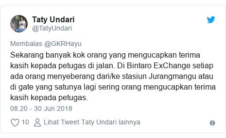 Twitter pesan oleh @TatyUndari: Sekarang banyak kok orang yang mengucapkan terima kasih kepada petugas di jalan. Di Bintaro ExChange setiap ada orang menyeberang dari/ke stasiun Jurangmangu atau di gate yang satunya lagi sering orang mengucapkan terima kasih kepada petugas.