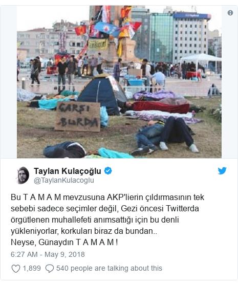 Twitter post by @TaylanKulacogIu: Bu T A M A M mevzusuna AKP'lierin çıldırmasının tek sebebi sadece seçimler değil, Gezi öncesi Twitterda örgütlenen muhallefeti anımsattığı için bu denli yükleniyorlar, korkuları biraz da bundan.. Neyse, Günaydın T A M A M !