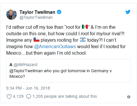 """Twitter post by @TaylorTwellman: I'd rather cut off my toe than """"root for 🇲🇽"""" & I'm on the outside on this one, but how could I root for my/our rival?! Imagine any 🇨🇱 players rooting for 🇦🇷 today?! I can't imagine how @AmericanOutlaws would feel if I rooted for Mexico....but then again I'm old school."""