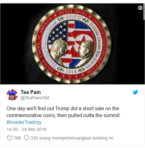 Twitter pesan oleh @TeaPainUSA: One day we'll find out Trump did a short sale on the commemorative coins, then pulled outta the summit.  #InsiderTrading