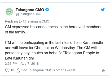 Twitter post by @TelanganaCMO: CM expressed his condolences to the bereaved members of the family.CM will be participating in the last rites of Late Karunanidhi and will leave for Chennai on Wednesday. The CM will personally pay tributes on behalf of Telangana People to Late Karunanidhi