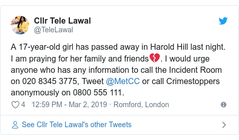 Twitter post by @TeleLawal: A 17-year-old girl has passed away in Harold Hill last night. I am praying for her family and friends💔. I would urge anyone who has any information to call the Incident Room on 020 8345 3775, Tweet @MetCC or call Crimestoppers anonymously on 0800 555 111.