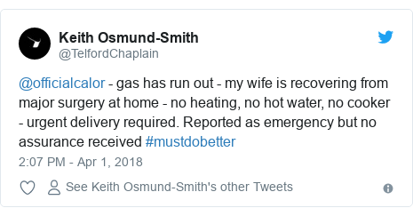 Twitter post by @TelfordChaplain: @officialcalor - gas has run out - my wife is recovering from major surgery at home - no heating, no hot water, no cooker - urgent delivery required. Reported as emergency but no assurance received #mustdobetter