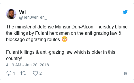 Twitter post by @Ten0verTen_: The minister of defense Mansur Dan-Ali,on Thursday blame the killings by Fulani herdsmen on the anti-grazing law & blockage of grazing routes 😳Fulani killings & anti-grazing law which is older in this country!