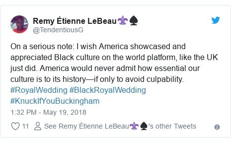 Twitter post by @TendentiousG: On a serious note  I wish America showcased and appreciated Black culture on the world platform, like the UK just did. America would never admit how essential our culture is to its history—if only to avoid culpability. #RoyalWedding #BlackRoyalWedding #KnuckIfYouBuckingham