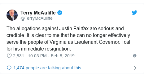 Twitter post by @TerryMcAuliffe: The allegations against Justin Fairfax are serious and credible. It is clear to me that he can no longer effectively serve the people of Virginia as Lieutenant Governor. I call for his immediate resignation.