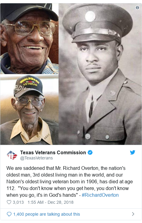 "Twitter post by @TexasVeterans: We are saddened that Mr. Richard Overton, the nation's oldest man, 3rd oldest living man in the world, and our Nation's oldest living veteran born in 1906, has died at age 112.  ""You don't know when you get here, you don't know when you go, it's in God's hands"" - #RichardOverton"